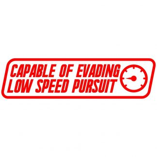 Capable of evading low speed pursuit sticker