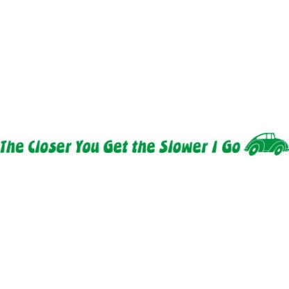 The closer you get the slower I go sticker