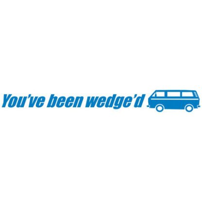 You've been wedged T25 sticker